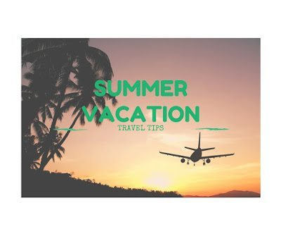 Summer Vacation Travel Tips