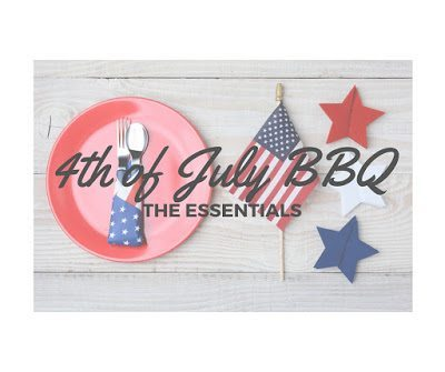 Top Essentials for your 4th of July BBQ
