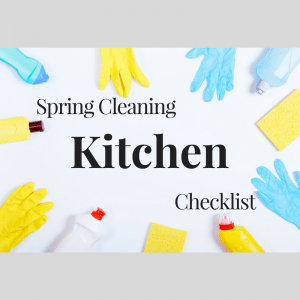 Spring Cleaning Checklist for your Kitchen!